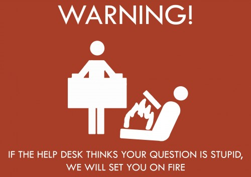warning if the help desk thinks your question is stupid we will set you on fire 500x353 warning   if the help desk thinks your question is stupid, we will set you on fire