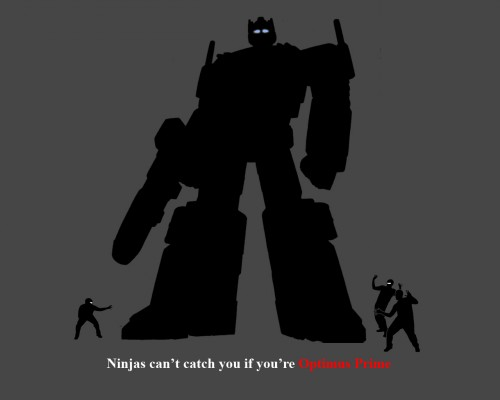 ninjas cant catch you if youre optimus prime