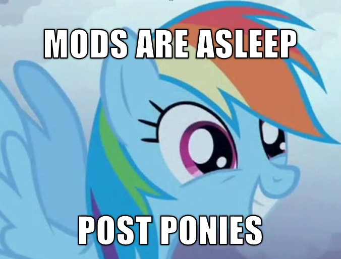[Image: mods-are-asleep-POST-PONIES.jpg]