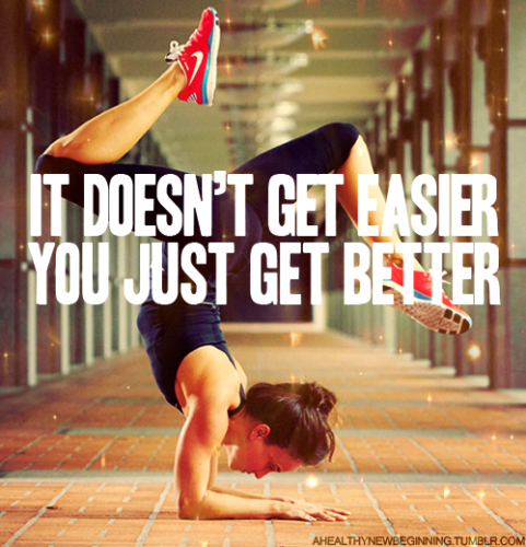 it doesnt get easier you just get better 481x500 it doesnt get easier you just get better