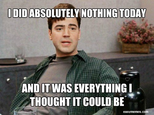 I did absolutely nothing today and it was everything I thought it could be