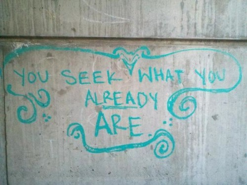 You seek what you already are 500x375 You seek what you already are