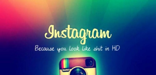instagram because you look like shit in HD 500x242 instagram   because you look like shit in HD