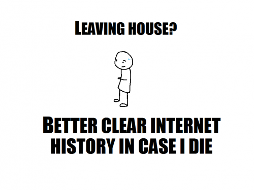 leaving house better clear internet history in case I die 500x375 leaving house   better clear internet history in case I die