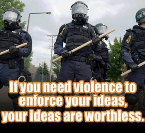 If you need violence to enforce your ideas your ideas are worthless 300x275 If you need violence to enforce your ideas, your ideas are worthless