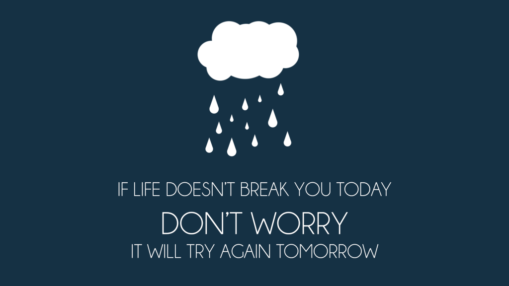 if life doesnt break you today 1024x576 if life doesnt break you today
